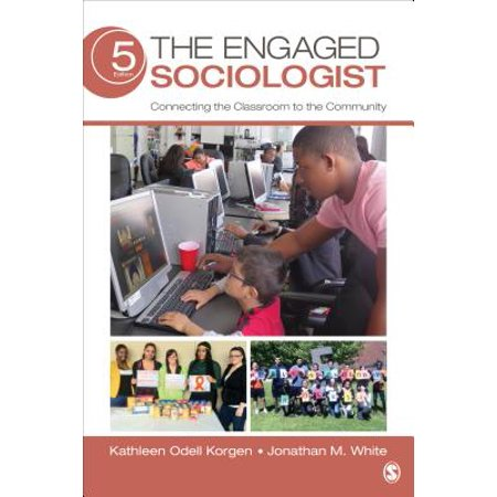 The Engaged Sociologist : Connecting the Classroom to the