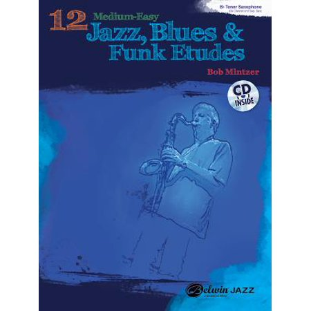 12 Medium-Easy Jazz, Blues & Funk Etudes: B-Flat Tenor Saxophone : B-Flat Clarinet and Soprano Saxophone (Jazz Medium Thin)