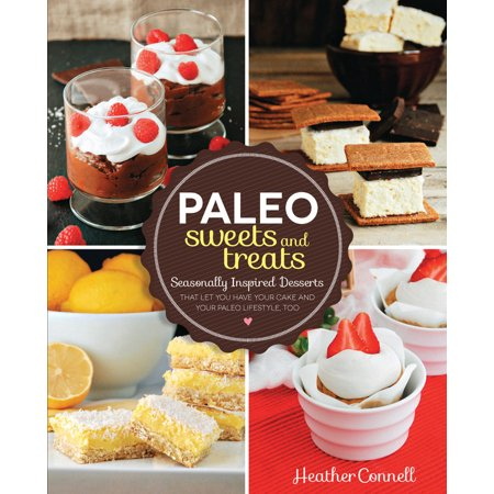 Paleo Sweets and Treats: Seasonally Inspired Desserts That Let You Have Your Cake and Your Paleo Lifestyle, Too (Paperback) ()