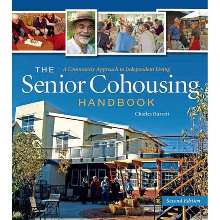 The Senior Cohousing Handbook  A Community Approach To Independent Living