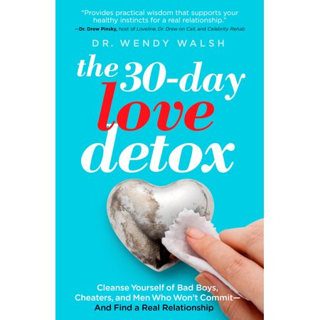 The 30-Day Love Detox : Cleanse Yourself of Bad Boys, Cheaters, and Men Who  Won't Commit -- And Find A Real Relationship