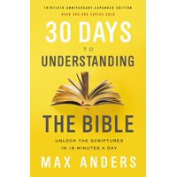 30 Days to Understanding the Bible, 30th Anniversary: Unlock the Scriptures in 15 Minutes a Day (Paperback)