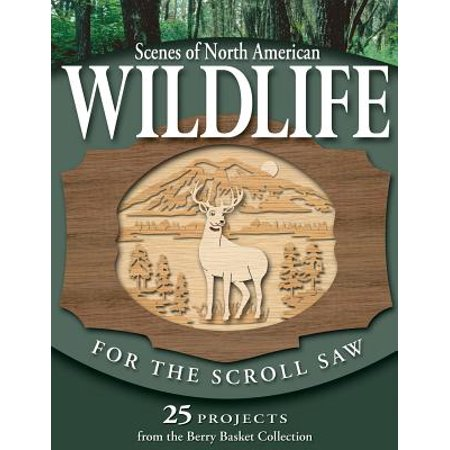 Scenes of North American Wildlife for the Scroll Saw : 25 Projects from the Berry Basket Collection
