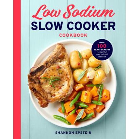 Low Sodium Slow Cooker Cookbook : Over 100 Heart Healthy Recipes That Prep Fast and Cook Slow - Healthy Halloween Recipes For School