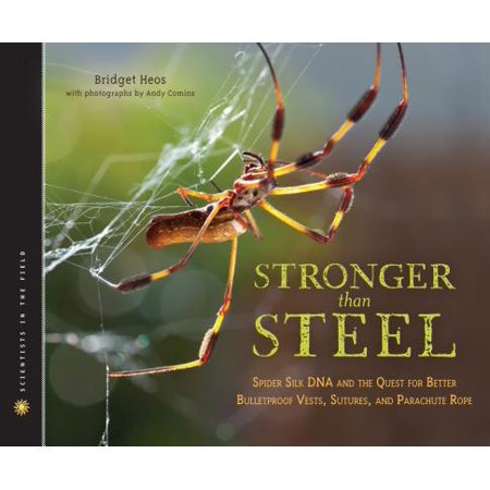Stronger Than Steel : Spider Silk DNA and the Quest for Better Bulletproof Vests, Sutures, and Parachute Rope