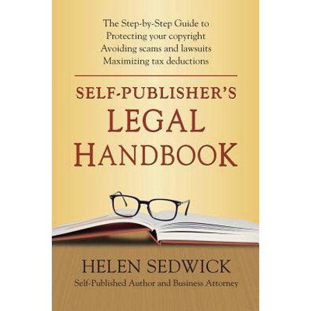 Self-Publisher's Legal Handbook : The Step-By-Step Guide to the Legal Issues of Self-Publishing (Self Publishing Legal Handbook)