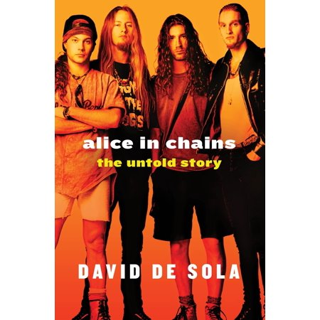 Alice in Chains : The Untold Story