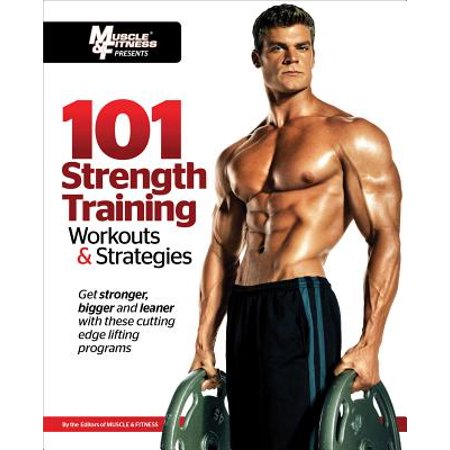 101 Strength Training Workouts & Strategies (Muscle Fitness Magazine)