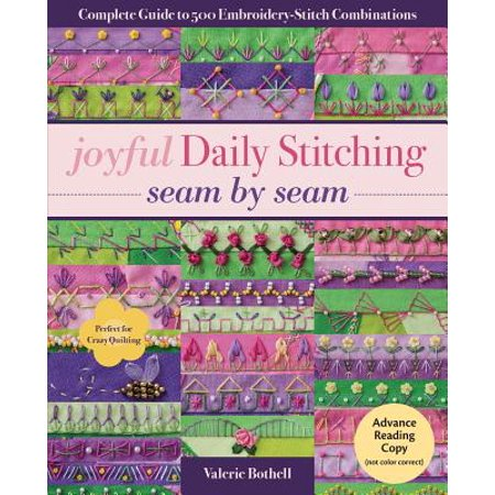 Joyful Daily Stitching, Seam by Seam : Complete Guide to 500 Embroidery-Stitch Combinations, Perfect for Crazy Quilting