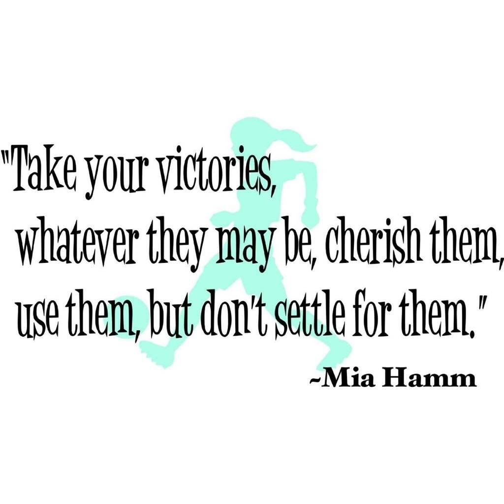 Take Your Victories What Ever They Maybe , Cherish Them, Use Them , But Don't Settle For Them - Mia Hamm Quote Wall Decal 15x20""