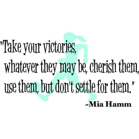 Wall Design Pieces Take Your Victories What Ever They Maybe , Cherish Them, Use Them , But Don't Settle For Them Mia Hamm Quote 15x20