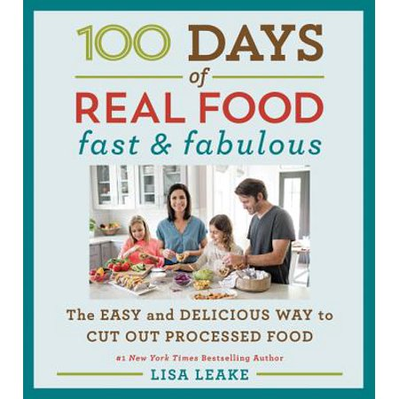 100 Days of Real Food: Fast & Fabulous : The Easy and Delicious Way to Cut Out Processed (Best Foods For Fasting Days)
