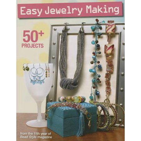 Easy Jewelry Making : 50+ Projects from the 11th Year of Bead Style -