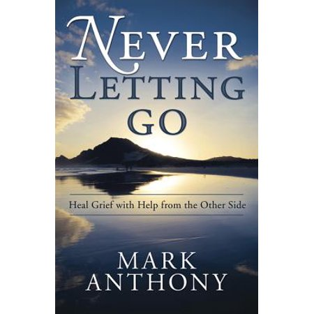 Never Letting Go : Heal Grief with Help from the Other (Theres A Light That Never Goes Out)