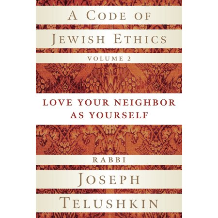 A Code of Jewish Ethics, Volume 2 : Love Your Neighbor as (Theres No Code Of Ethics Out Here)