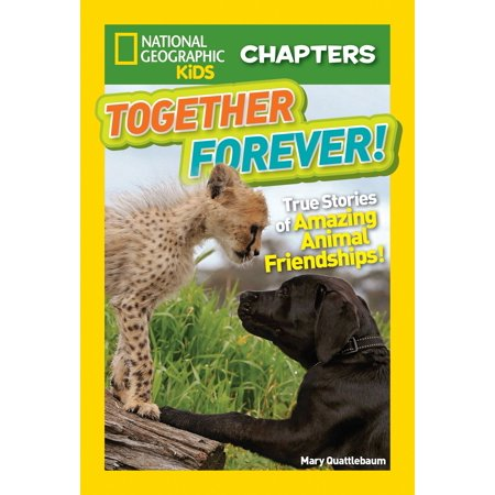 National Geographic Kids Chapters: Together Forever : True Stories of Amazing Animal Friendships!