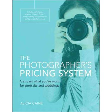 The Photographers Pricing System  Get Paid What Youre Worth For Portraits And Weddings