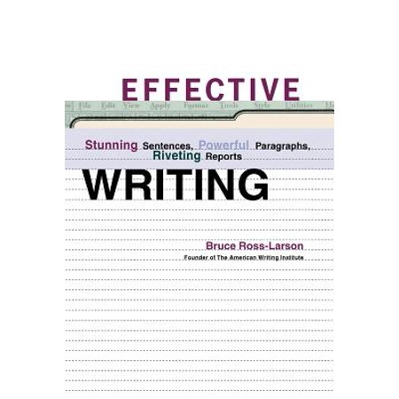 Effective Writing : Stunning Sentences, Powerful Paragraphs, Riveting Reports