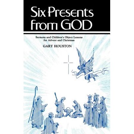 Six Presents from God : Sermons and Children's Object Lessons for Advent and Christmas ()