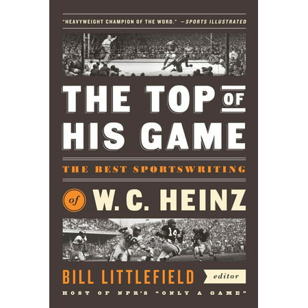 The Top of His Game: The Best Sportswriting of W. C. Heinz : A Library of America Special (The Best Of The Four Tops)