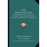 The Karen Apostle : Or Memoir of Ko Thah-Byu, the First Karen Convert, with Notices Concerning His Nation