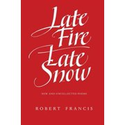 Late Fire/ Late Snow : Poems