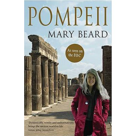 Pompeii : The Life of a Roman Town. Mary Beard