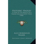 Historic Hadley : A Story of the Making of a Famous Massachusetts Town (1906)