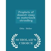 Prophets of Dissent : Essay on Materlinck Strindbrg - Scholar's Choice Edition
