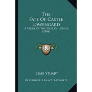 The Fate of Castle Lowengard : A Story of the Days of Luther (1884)