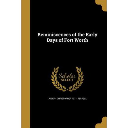 Reminiscences of the Early Days of Fort Worth (Perfect Touch Day Spa Fort Worth Reviews)