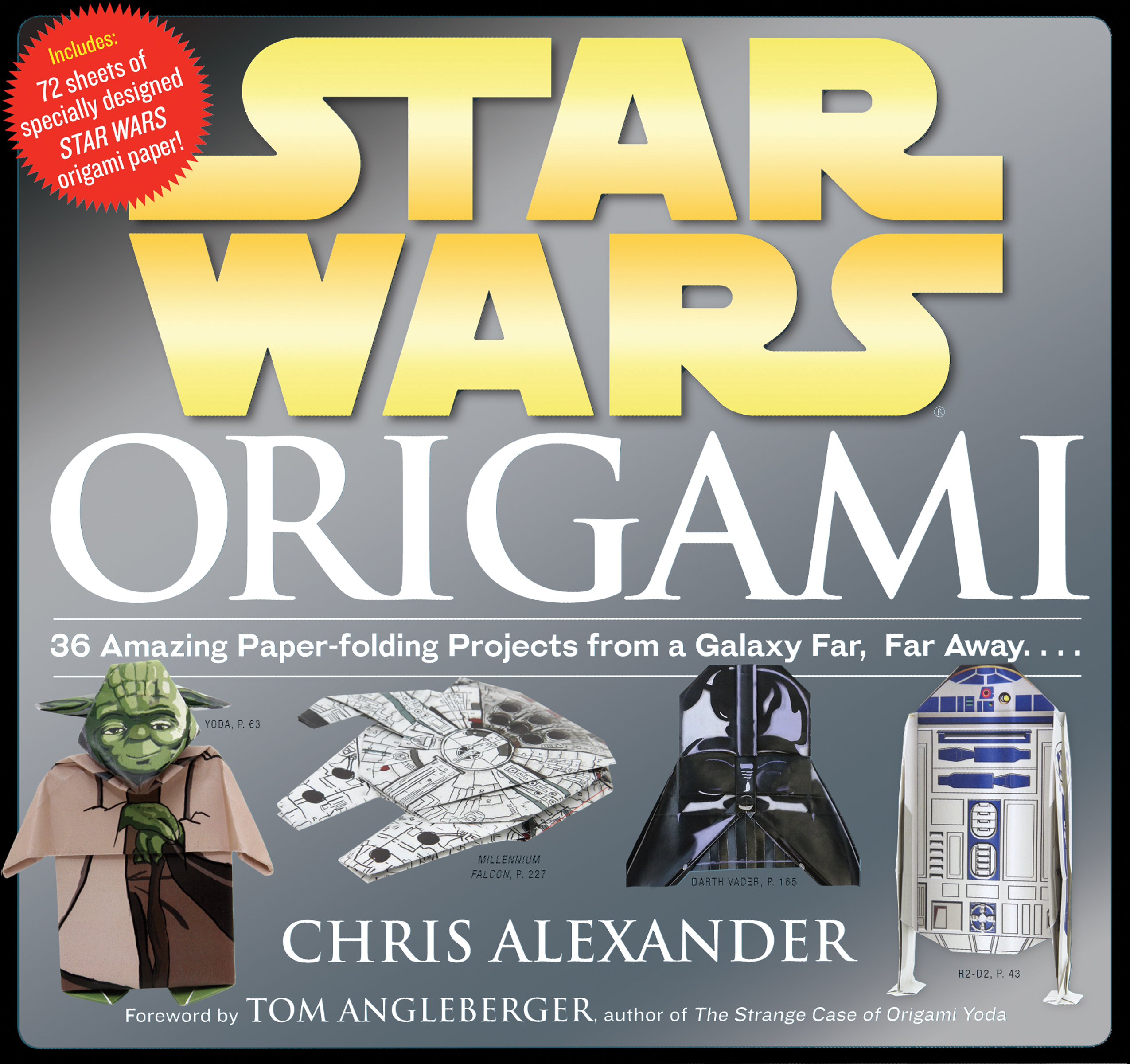 Star Wars Origami : 36 Amazing Paper-folding Projects from a Galaxy Far, Far Away....
