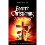 Esoteric Christianity: A Tragic History - eBook