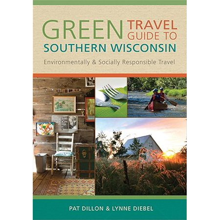 Green Travel Guide to Southern Wisconsin : Environmentally and Socially Responsible Travel -