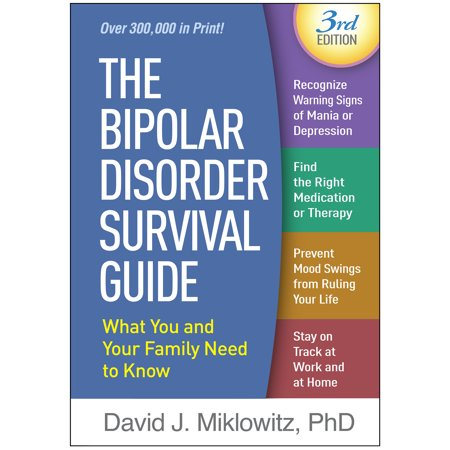 The Bipolar Disorder Survival Guide, Third Edition : What You and Your Family Need to