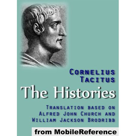 The Histories: Translation Based On Alfred John Church And William Jackson Brodribb (Mobi Classics) -