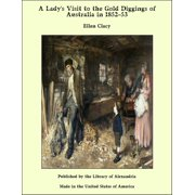 A Lady's Visit to The Gold Diggings of Australia in 1852-53 - eBook