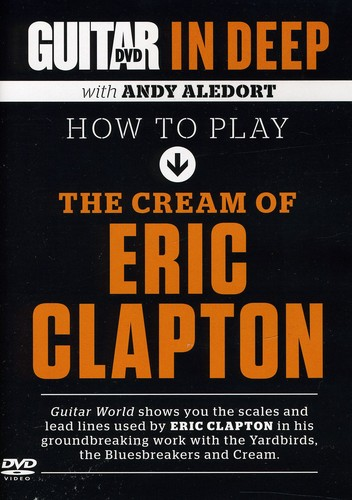 Guitar World In Deep: How To Play The Cream Of Eric Clapton by Alfred
