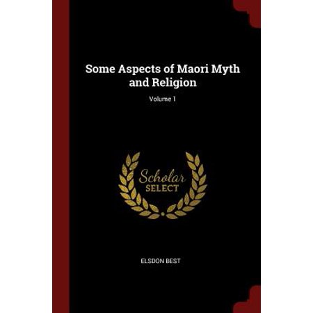 Some Aspects of Maori Myth and Religion; Volume 1 (All The Best In Maori)