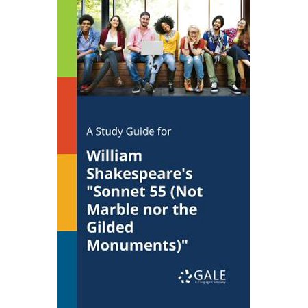 A Study Guide for William Shakespeare's Sonnet 55 (Not Marble Nor the Gilded