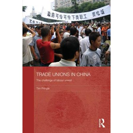 Trade Unions in China : The Challenge of Labour Unrest