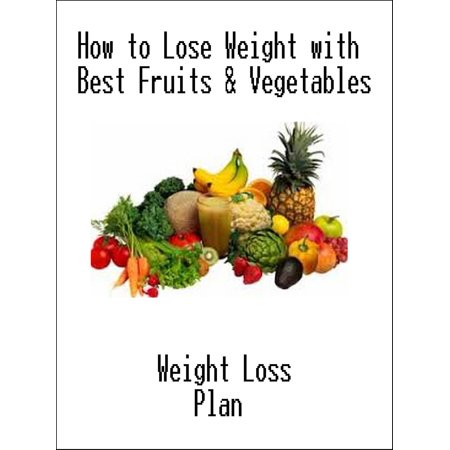 How to Lose Weight with Best Fruits & Vegetables - (Best Fruits And Vegetables For Health)
