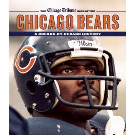 The Chicago Tribune Book Of The Chicago Bears  A Decade By Decade History