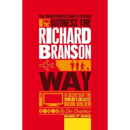 The Unauthorized Guide To Doing Business The Richard Branson Way  10 Secrets Of The Worlds Greatest Brand Builder