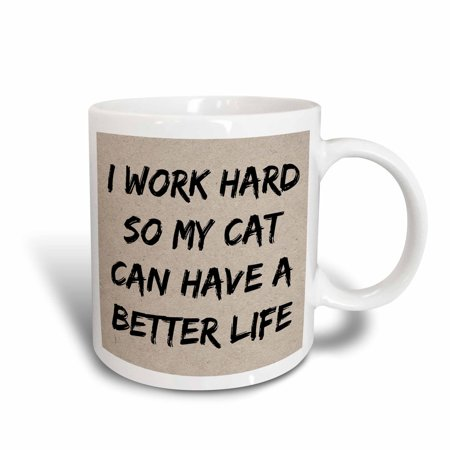 3dRose I Work Hard So My Cat Can Have A Better Life, Black Letters, Ceramic Mug, - Mug Letter