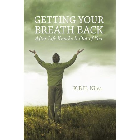 Getting Your Breath Back After Life Knocks It out of You -