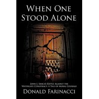 When One Stood Alone : John J. Sirica's Battle Against the Watergate Conspiracy: A Tale of Moral Courage