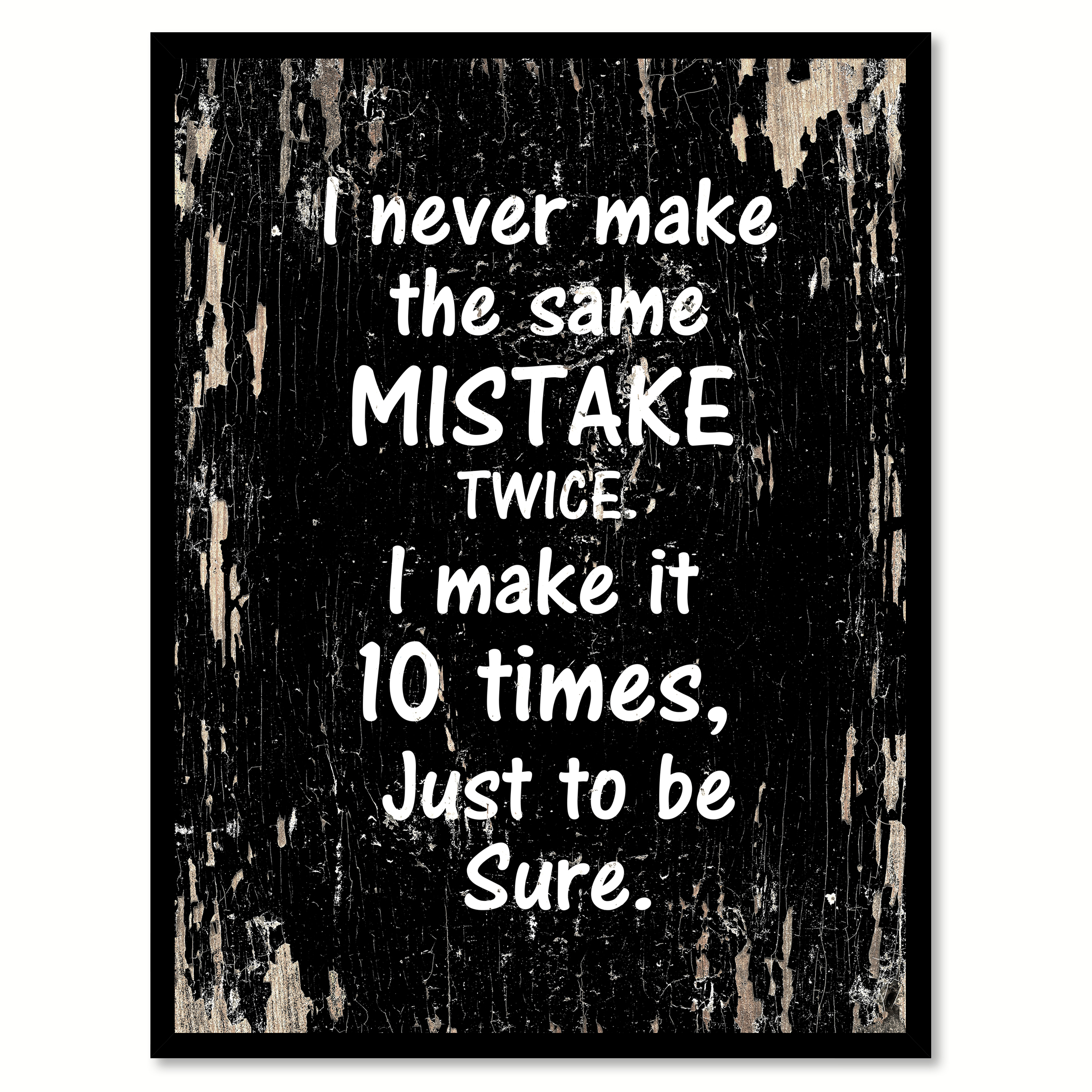 Making The Same Mistake Twice Quotes: I Never Make The Same Mistake Twice I Make It 10 Times