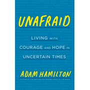 Unafraid : Living with Courage and Hope in Uncertain Times