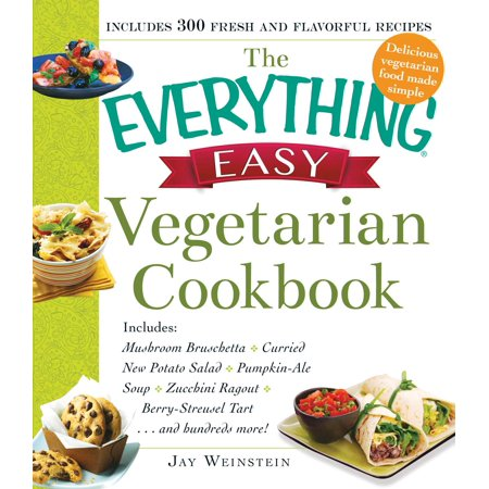 The Everything Easy Vegetarian Cookbook : Includes Mushroom Bruschetta, Curried New Potato Salad, Pumpkin-Ale Soup, Zucchini Ragout, Berry-Streusel Tart...and Hundreds More! (Halloween Potato Salad)